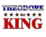 THEODORE for king