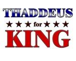 THADDEUS for king