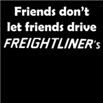 Friends don't let friends drive Freightliners