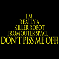 I'm A Killer Robot From Outer Space