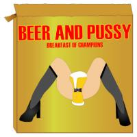 Beer & Pussy Breakfast Of Champions