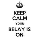 Keep Calm Your Belay is On