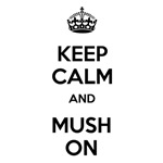 Keep Calm and Mush On