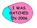 I WAS HATCHED IN 2006 (PINK AND BLUE)