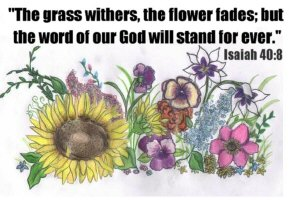 FLOWER FADES BUT THE WORD OF GOD STANDS FOREVER