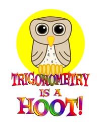 <b>TRIGONOMETRY IS A HOOT</b>