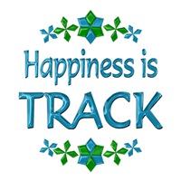 <b>HAPPINESS IS TRACK</b>