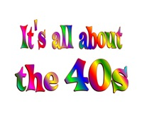 <b>ALL ABOUT the 40s</b>