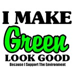 I Make Green Look Good Environment T-Shirts