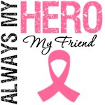 Breast Cancer Always My Hero My Friend Shirts