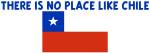 THERE IS NO PLACE LIKE CHILE