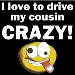 I Love To Drive My Cousin Crazy
