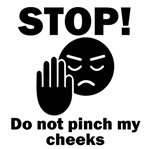 Stop Do Not Pinch My Cheeks