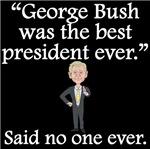 Said No One Ever: George Bush
