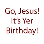 Go Jesus! It's Yer Birthday!