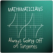 Mathematicians.  Always going off on Tangents is a hilarious math geek t shirt.