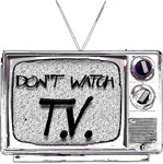 Don't Watch T.V.