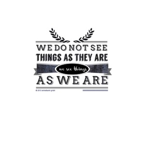 We do not see things as they are we see things as