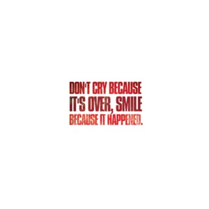 Dont cry because its over, smile because it ...