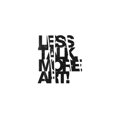 Less talk, more art!
