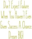 Don't Expect Failure Dream BIG Design