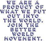 We Are A Product Better World Movement Design
