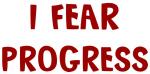 I Fear PROGRESS