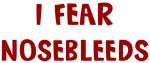 I Fear NOSEBLEEDS