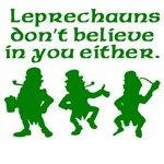 Leprechauns Don't Believe In You Either