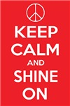 KEEP CALM and SHINE ON ~ Well, we all shine on... right John?