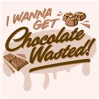 I Wanna Get Chocolate Wasted