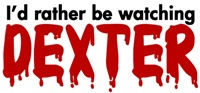 Rather be Watching Dexter