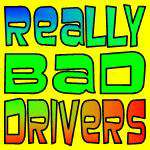 REALLY BAD DRIVERS