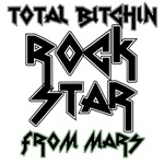 Total Bitchin Rock Star from Mars