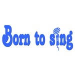Born to Sing T-shirts and Gifts