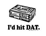 I'd Hit DAT!