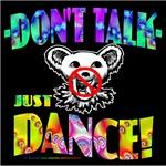 Don't TALK just DANCE!