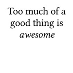 Too Much Good Thing