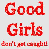 GOOD GIRLS DON'T GET CAUGHT