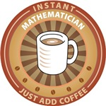 Instant Mathematician, Just Add Coffee is a great coffee filled design featuring math AND coffee.  What more could a mathematician want?