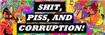 Shit, Piss, and Corruption Bumper Stickers
