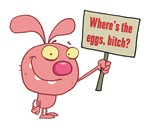 Where's the Eggs Bitch