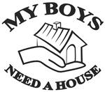 My Boys Need a House