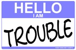 Hello I Am Trouble T-shirts & Gifts