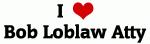 I Love Bob Loblaw Atty