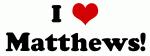 I Love Matthews!