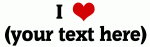 I Love (your text here)