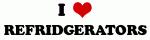 I Love REFRIDGERATORS