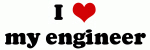 I Love my engineer