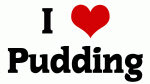 I Love Pudding